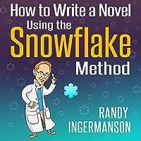 How to Write a Novel Using the Snowflake Method: Advanced Fiction Writing, Book 1