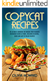 Copycat Recipes: The Ultimate Cookbook for Making Your Favourite Restaurant Dishes at Home, Including Delicious, Quick and Easy to Follow Recipes!