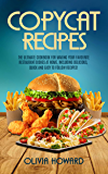 Copycat Recipes: The Ultimate Cookbook for Making Your Favourite Restaurant Dishes at Home, Including Delicious, Quick…