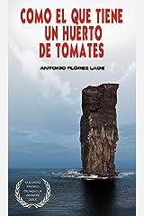 Como el que tiene un huerto de tomates: 2º PREMIO de NOVELA aeinape (Spanish Edition) Kindle Edition