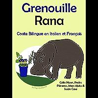 Conte Bilingue en Français et Italien: Grenouille — Rana (Apprendre l'italien t. 1)