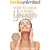Skin Care: Reverse the Signs of Aging, Get Rid of Wrinkles and Take Years off Your Face Within a Month: How To Look 10…