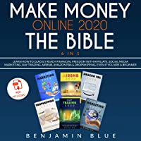 Make Money Online 2020: The Bible 6 in 1: Learn How to Quickly Reach Financial Freedom with Affiliate, Social Media…