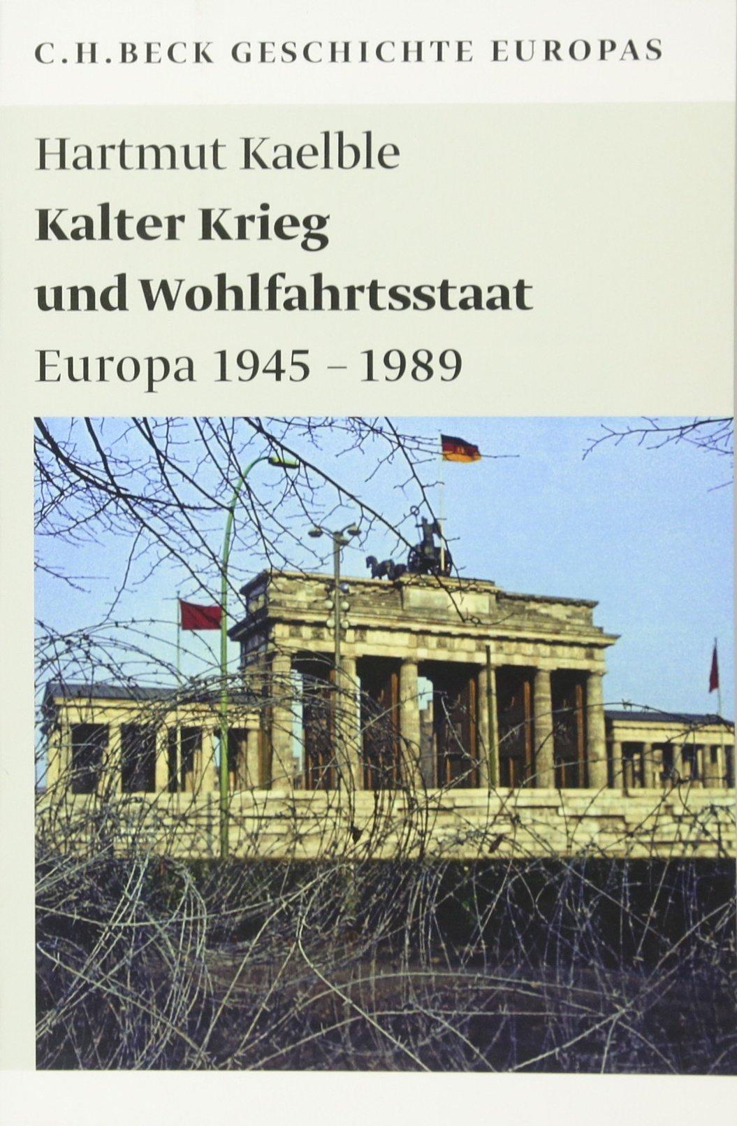 Kalter Krieg und Wohlfahrtsstaat: Europa 1945-1989