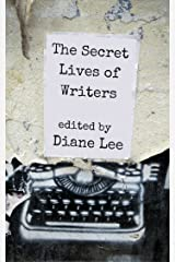 The Secret Lives of Writers: Writing inspiration and advice: secrets of creativity revealed Kindle Edition