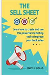 The Sell Sheet: Learn How To Create And Use This Powerful Marketing Tool To Improve Your Book Sales Kindle Edition