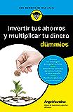 Invertir tus ahorros  y multiplicar tu dinero para Dummies (Spanish Edition)