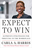 Expect to Win: 10 Proven Strategies for Thriving in the Workplace (English Edition)