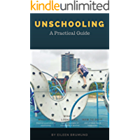 UNSCHOOLING: A Practical Guide (English Edition)