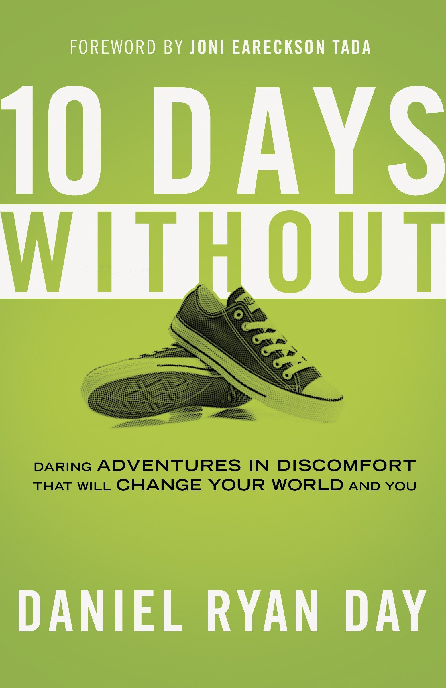 Ten Days Without: Daring Adventures in Discomfort That Will Change Your World and You pdf