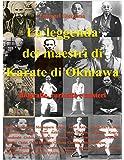 La Leggenda Dei Maestri Di Karate Di Okinawa.: Biografie, Curiosità E Misteri