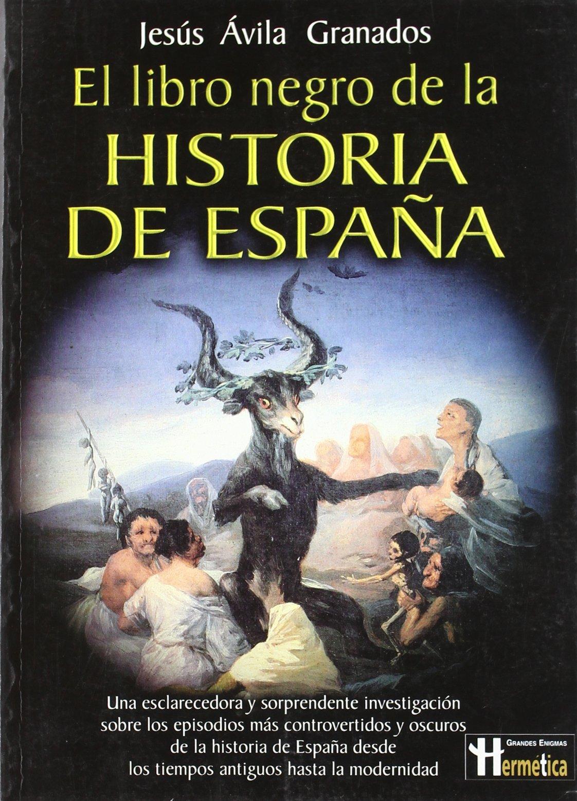 Libro negro de la historia de españa, el: Existe «otra» historia de españa, la que no está en los libros oficiales de historia: Amazon.es: Ávila Granados, Jesús: Libros