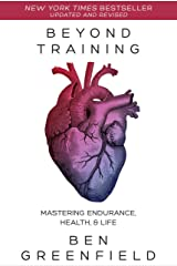 Beyond Training: Mastering Endurance, Health & Life Kindle Edition