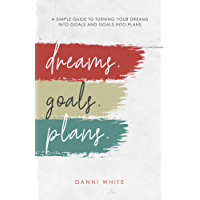 DREAMS. GOALS. PLANS.: A Simple Guide for Turning Your Dreams into Goals and Goals into Plans (English Edition)