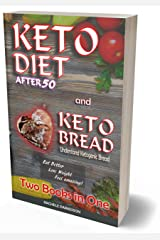 KETO DIET AFTER 50 and KETO BREAD: Two Books in One Kindle Edition