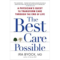 Best Care Possible: A Physician's Quest To Transform Care Through The End Of Life, The