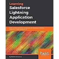 Learning Salesforce Lightning Application Development: Build and test Lightning Components for Salesforce Lightning…