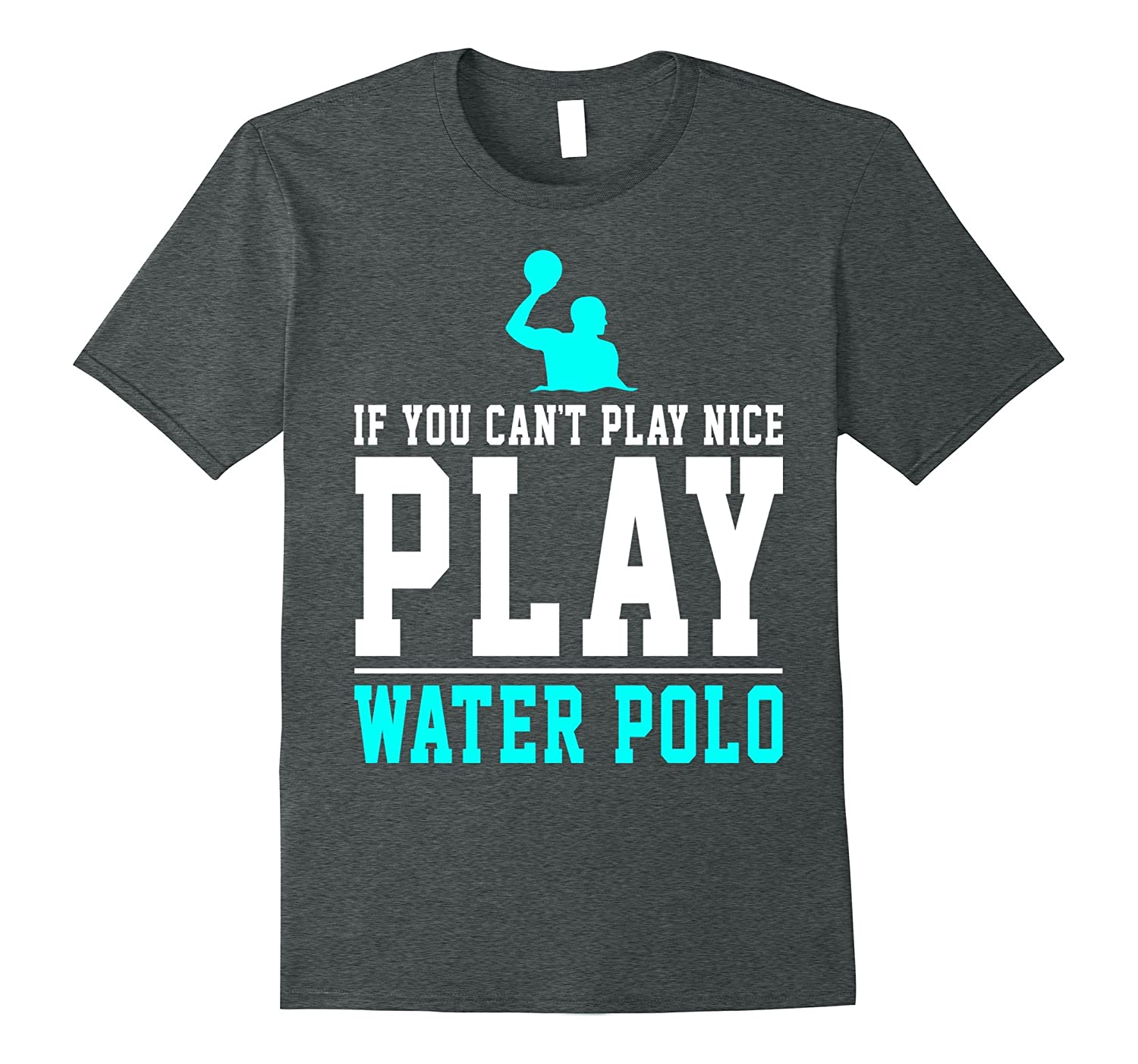 If You Cant Play Nice Play Water Polo Funny Shirt-CD