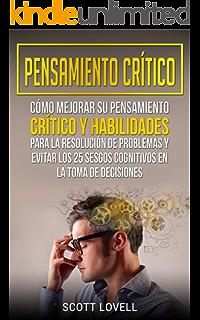 Pensamiento crítico: Cómo mejorar su pensamiento crítico y habilidades para la resolución de problemas y