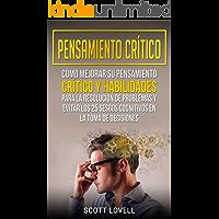 Pensamiento crítico: Cómo mejorar su pensamiento crítico y habilidades para la resolución de problemas y evitar los 25 sesgos cognitivos en la toma de decisiones (Libro en Español/Critical Thinking)