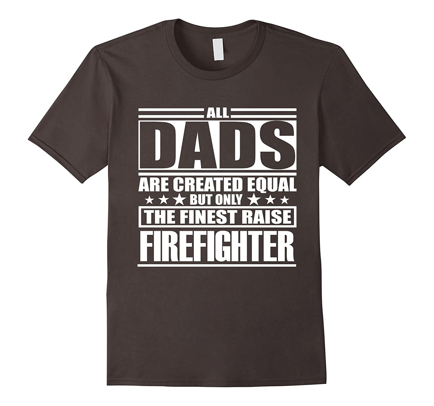 All Dads Are Created Equal The Finest Raise Firefighter Tee