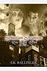 Sebastian Swanson - Rise of the Lycan Kindle Edition