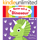 Never Ask A Dinosaur: Funny Read Aloud Story Book for Toddlers, Preschoolers, Kids Ages 3-6 (NEVER ASK... Children's Bedtime Story Picture Books 4)