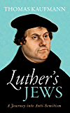 Luther's Jews: A Journey into Anti-Semitism