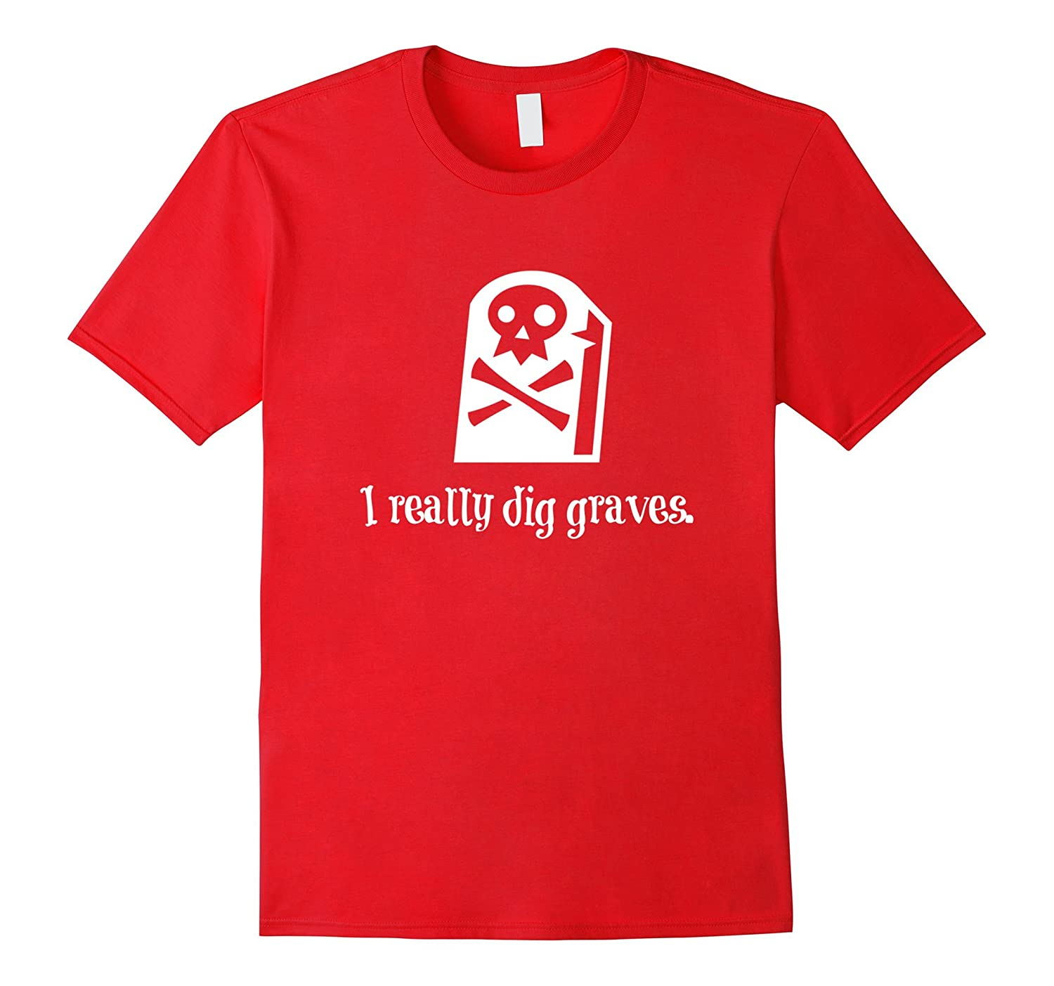 I Really Dig Graves - Funny Halloween Horror t-shirt-TJ