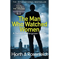 The Man Who Watched Women: Scandinavian crime writing at its best from the creators of hit TV series The Bridge