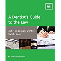 A Dentists Guide to the Law: 228 Things Every Dentist Should Know (Guidelines for...