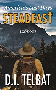 STEADFAST Book One: America\'s Last Days (The Steadfast Series 1)