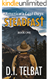 STEADFAST Book One: America's Last Days (The Steadfast Series 1)