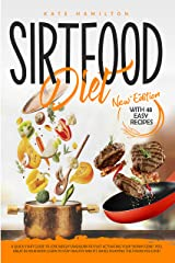 """Sirtfood Diet: A Quick Start Guide To Lose Weight And Burn Fat Fast Activating Your """"Skinny Gene"""". Feel Great In Your Body. Learn To Stay Healthy And Fit, While Enjoying The Foods You Love! Kindle Edition"""