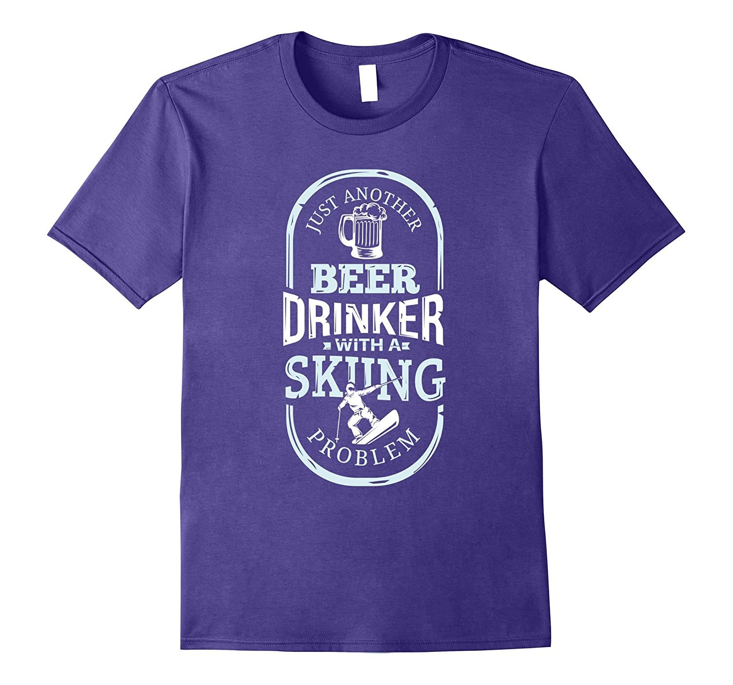 Just Another Beer Drinker With A Skiing Problem T-Shirt-T-Shirt