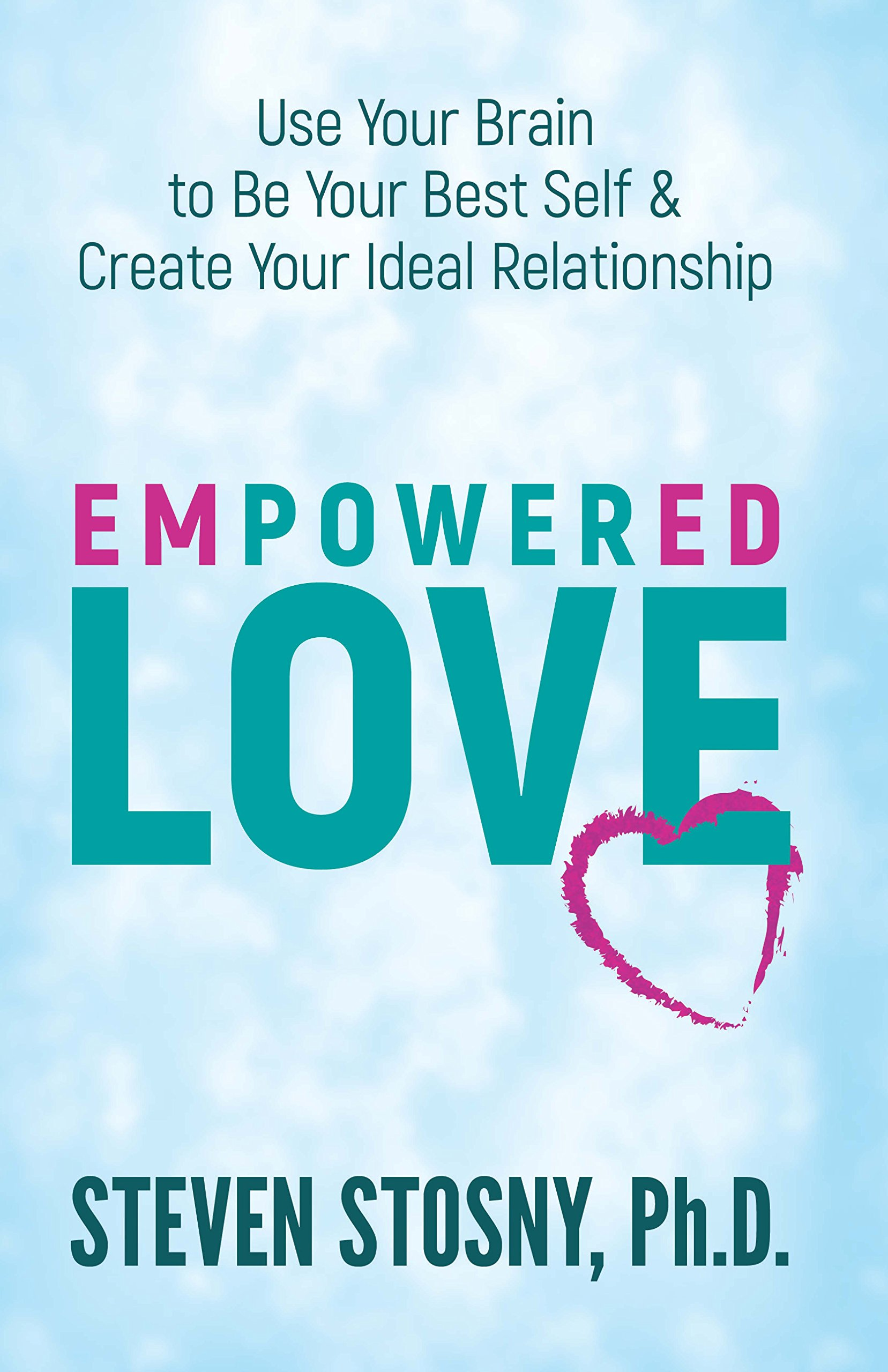 Empowered Love: Use Your Brain to Be Your Best Self and Create Your Ideal Relationship