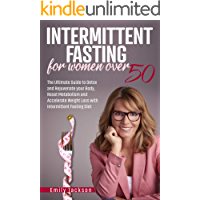 Intermittent Fasting for Women Over 50: The Ultimate Guide to Detox and Rejuvenate your Body, Reset Metabolism and…