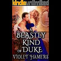 A Beastly Kind of Duke: A Steamy Historical Regency Romance Novel