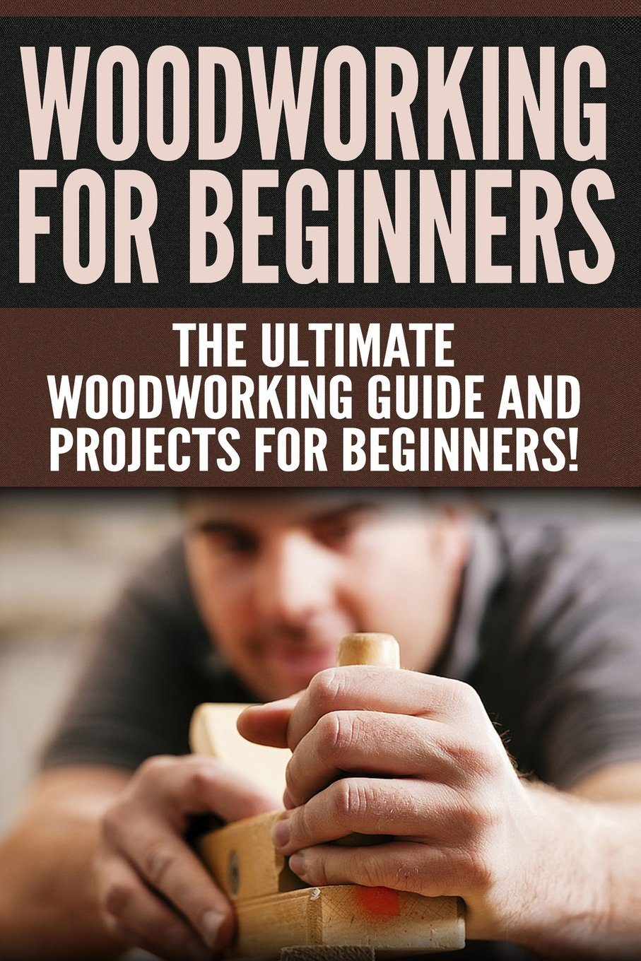 WOODWORKING for Beginners: The Ultimate Woodworking Guide and Projects for Beginners! PDF