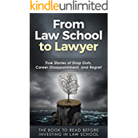 From Law School to Lawyer: True Stories of Drop Outs, Career Disappointment, and Regret