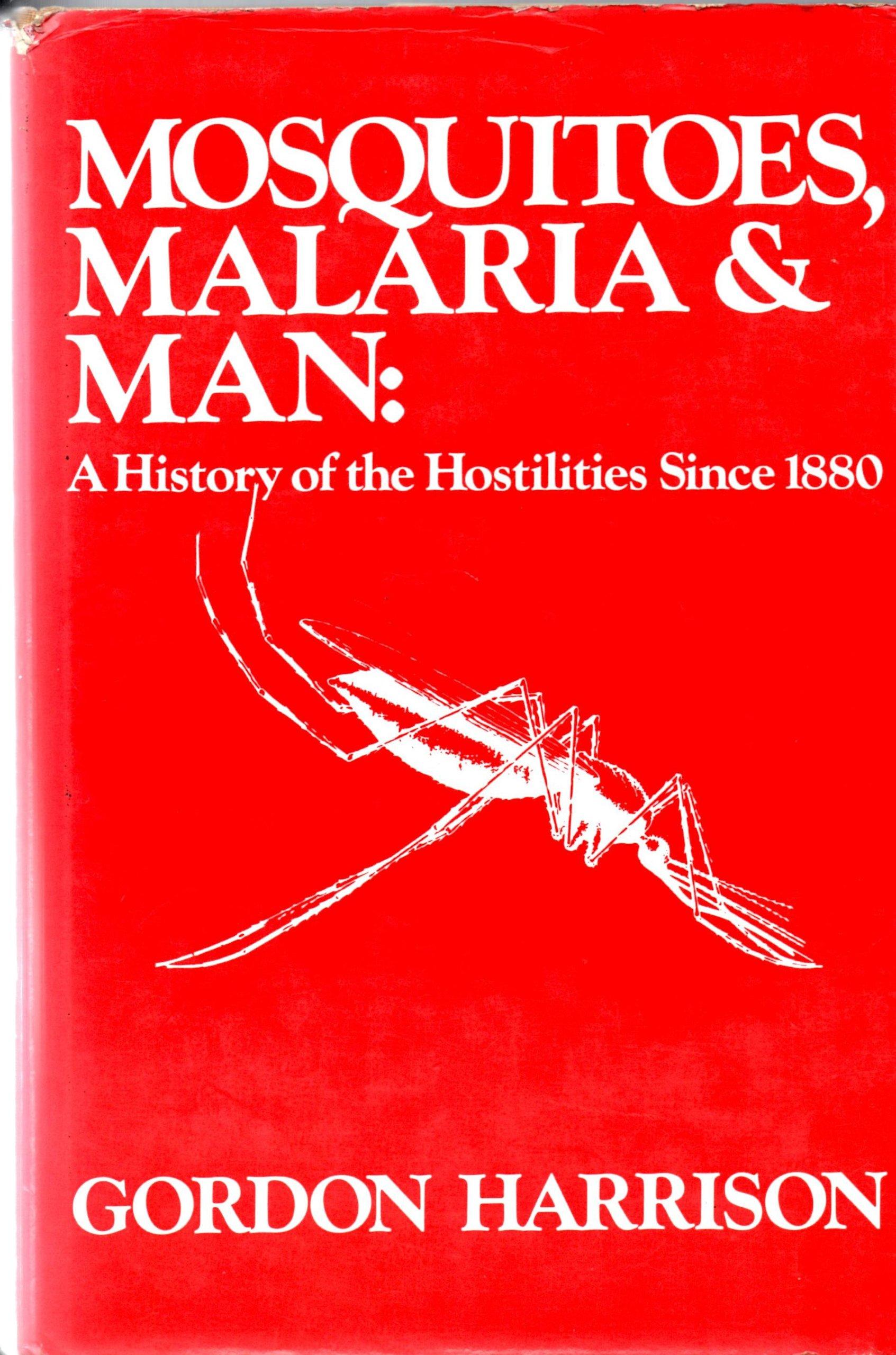 Resultado de imagen para Mosquitoes, Malaria & Man: A History of the Hostilities Since 1880 by Gordon Harrison