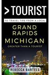 Greater Than a Tourist – Grand Rapids Michigan USA: 50 Travel Tips from a Local (Greater Than a Tourist Michigan) Kindle Edition