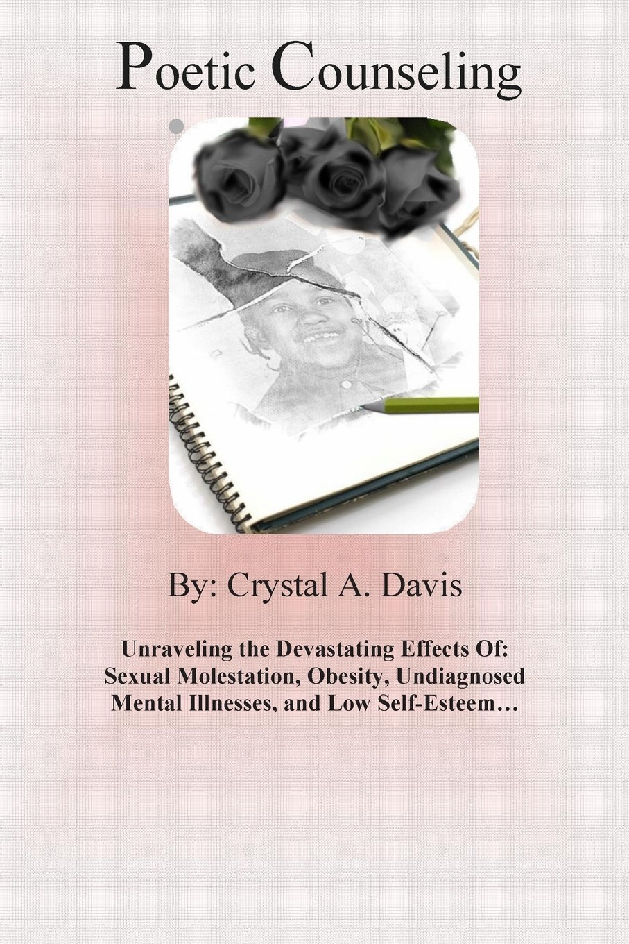 Download Poetic Counseling:: Unraveling the Devastating Effects of: Sexual Molestation, Obesity, Undiagnosed Mental Illnesses, and Low Self-Esteem... (Volume 1) pdf