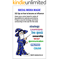 Social media magic: 162 tips on how to become an influencer: Have your voice heard in spite of big platforms' policies and whims. Forge a sound strategy ... (Internet and social media series Book 1)