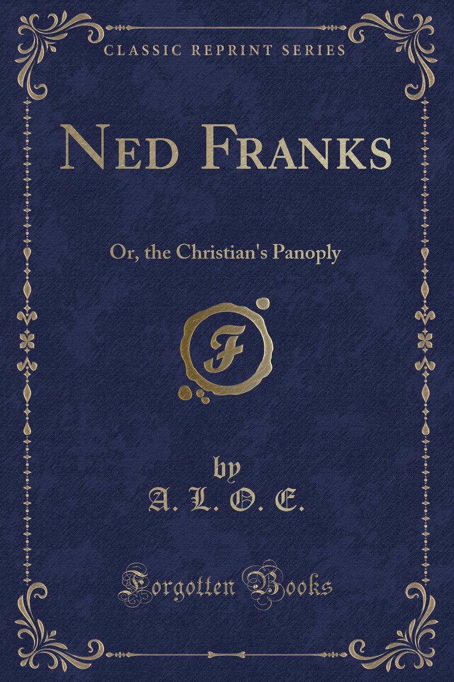Read Online Ned Franks: Or, the Christian's Panoply (Classic Reprint) pdf epub