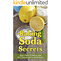 Baking Soda Secrets:  Magic Hacks Of Baking Soda (DIY Cleaning And Household Hacks) (DIY Household Hacks Book 1)