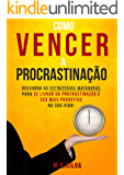 Como vencer a procrastinação: Descubra as estratégias matadoras para se livrar da procrastinação e ser mais produtivo na sua vida!