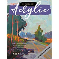 En Plein Air: Acrylic: Expert techniques and simple step-by-step projects for creating dynamic landscapes in the open…