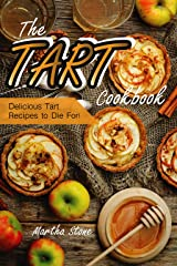The Tart Cookbook: Delicious Tart Recipes to Die Kindle Edition