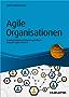 Agile Organisationen: Transformationen erfolgreich gestalten - Beispiele agiler Pioniere (Haufe Fachbuch)